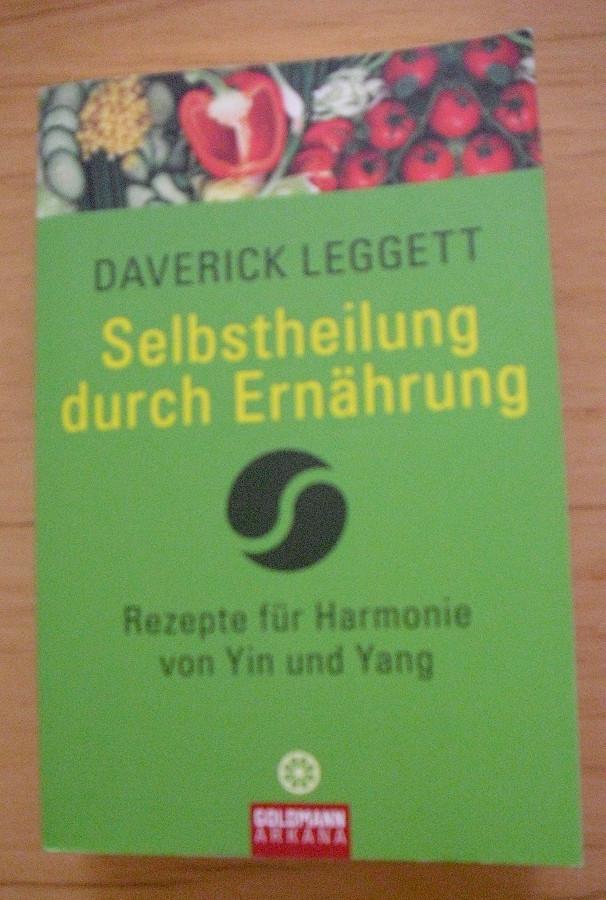 Selbstheilung durch Ernährung: Rezepte für Harmonie von Yin und Yang (Taschenbuch) von Daverick Leggett